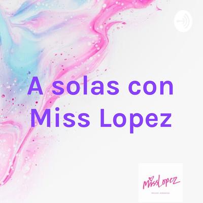 A solas con Miss Lopez