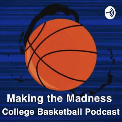 Making the Madness College Basketball Podcast