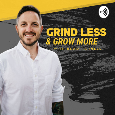 Grind Less and Grow More with Brad Parnell