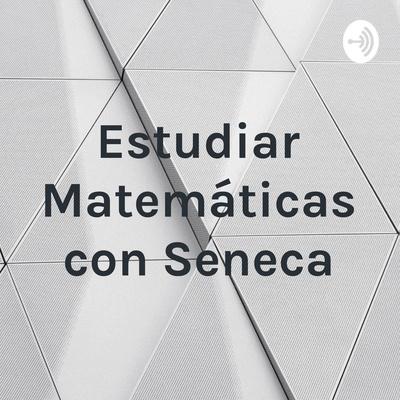 Estudiar Matemáticas con Seneca