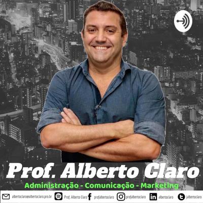 Prof. Alberto Claro - Administração - Comunicação - Marketing