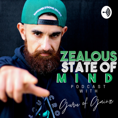 Zealous State of Mind Podcast with the Guru of Gainz
