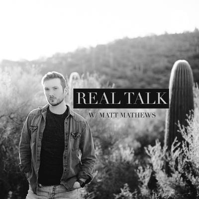 Real Talk with Matt Mathews