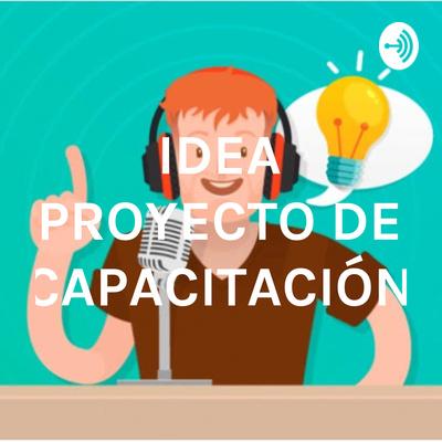 IDEA PROYECTO DE CAPACITACIÓN