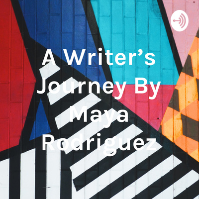 A Writer's Journey By Maya Rodriguez