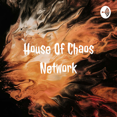 House Of Chaos Podcast Network