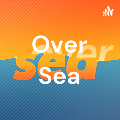 Over Sea Podcast