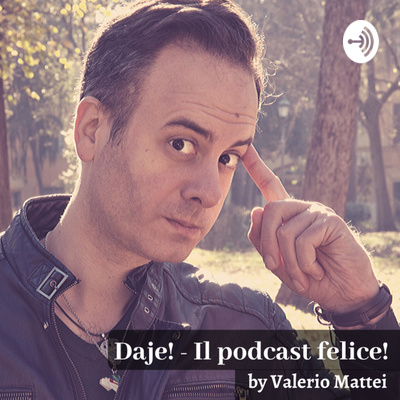 DAJE! Il Podcast felice!