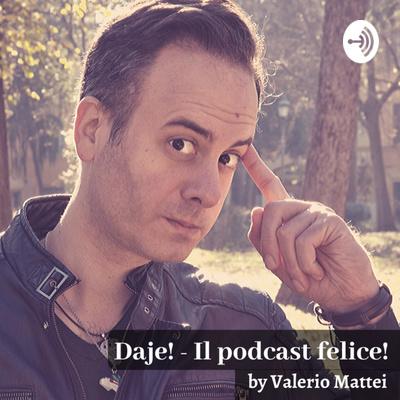 DAJE! Il Podcast felice!