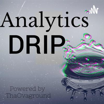 Analytics DRIP: Powered by ThaOvaground