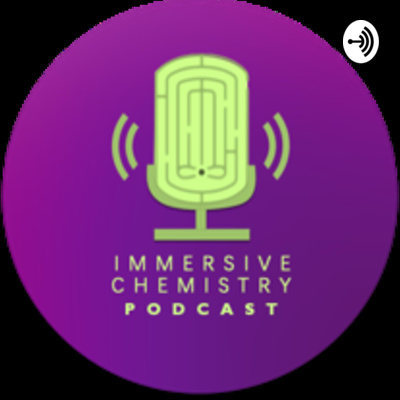 Immersive Chemistry Podcast