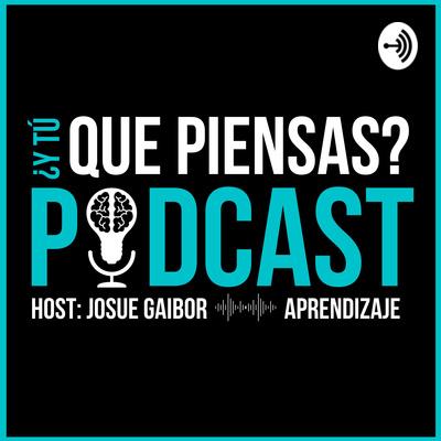 ¿Y Tú, Que Piensas? Podcast