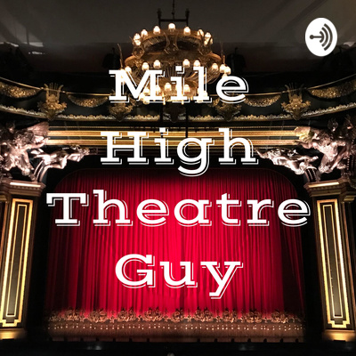 Mile High Theatre Guy