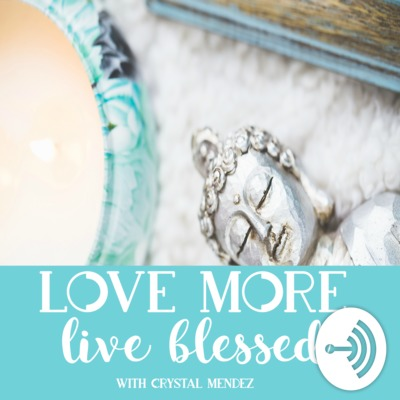 Love More Live Blessed Podcast