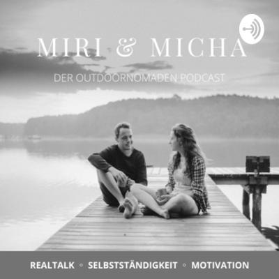 Miri & Micha ◦ Der Outdoornomaden Podcast: Leben ◦ Selbstständigkeit ◦ Motivation