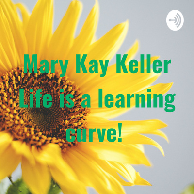 Mary Kay Keller: Life is a learning curve!