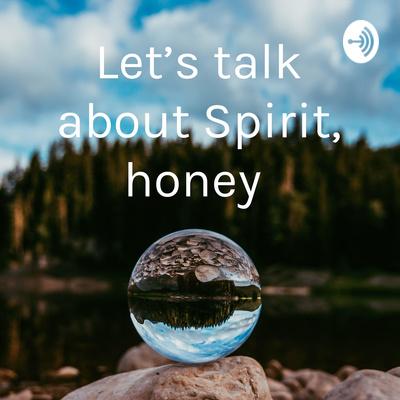 Let's talk about Spirit, honey