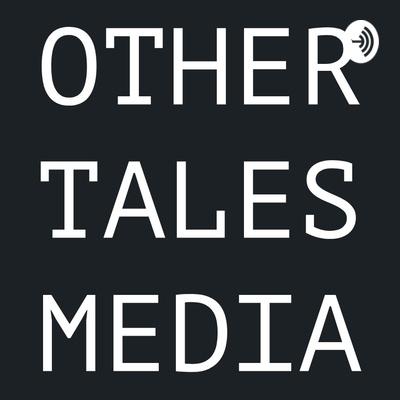 Other Tales Media: One-Shot & Episodic Audio Dramas