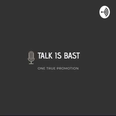 Talk Is Bast