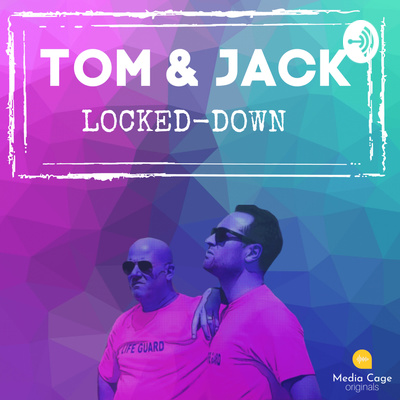 Tom and Jack Locked-down