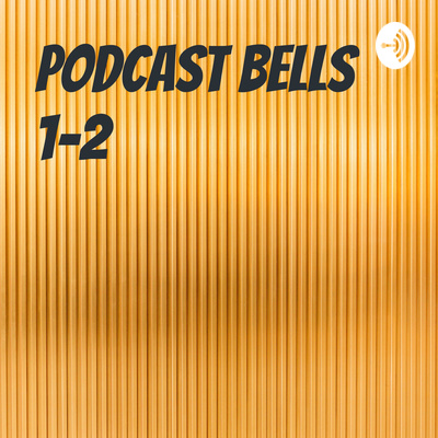 Podcast Bells 1-2