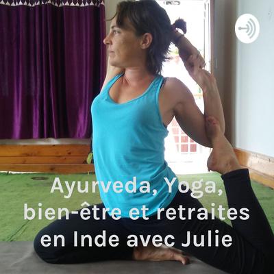 Ayurveda, Yoga, bien-être et retraites en Inde avec Julie