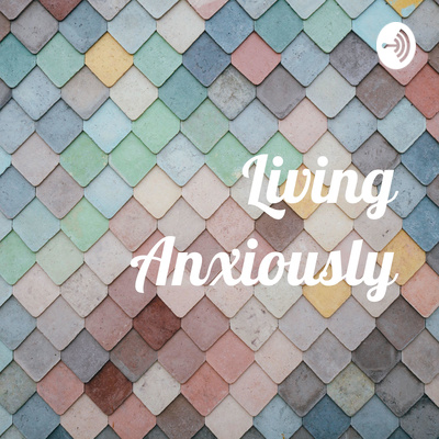 Living Anxiously