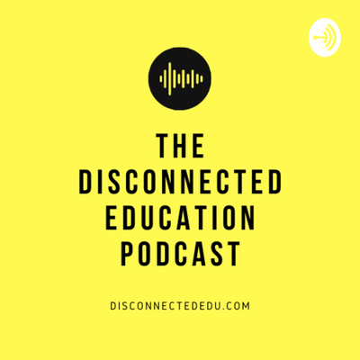 Disconnected Education