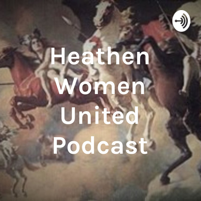 Heathen Women United Podcast: