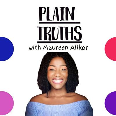 Plain Truths With Maureen Alikor