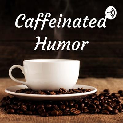Caffeinated Humor