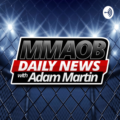 MMAOB Daily Podcast With Adam Martin