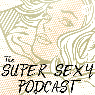 The Super Sexy Podcast