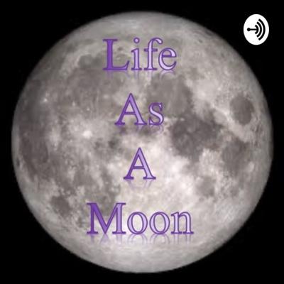 Life As A Moon