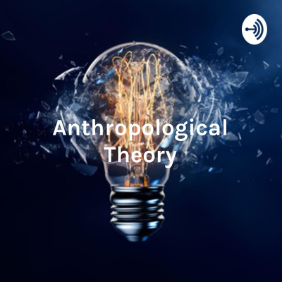 Anthropological Theory: A podcast created by anthropology students