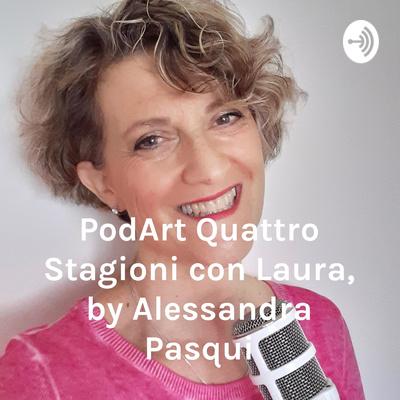 Italian Podcast italiano facile Quattro Stagioni con Laura, by Alessandra Pasqui - Podart