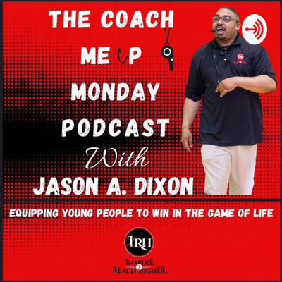 The Coach Me Up Monday Podcast