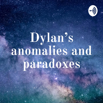 Dylan's anomalies and paradoxes