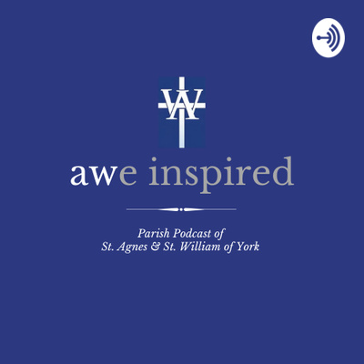 AWe Inspired: the St. Agnes & St. William of York Podcast
