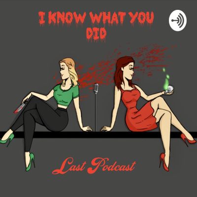 I Know What You Did Last Podcast