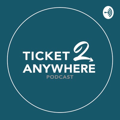 Ticket 2 Anywhere Podcast