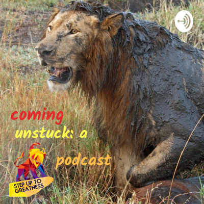 Coming Unstuck: A Step Up To Greatness Podcast