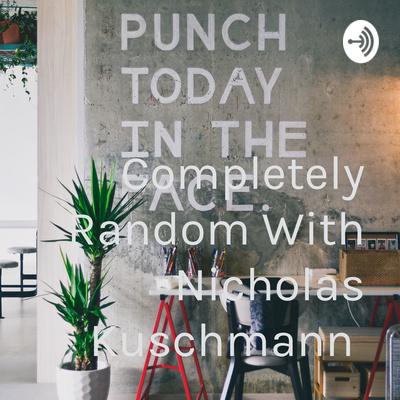 Completely Random With Nicholas Kuschmann