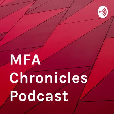 MFA Chronicles Podcast