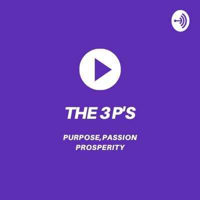 THE 3 P'S (PURPOSE,PASSION,PROSPERITY)