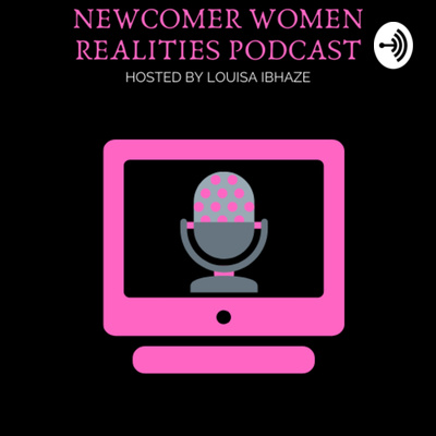 Newcomer Women Realities Podcast ...