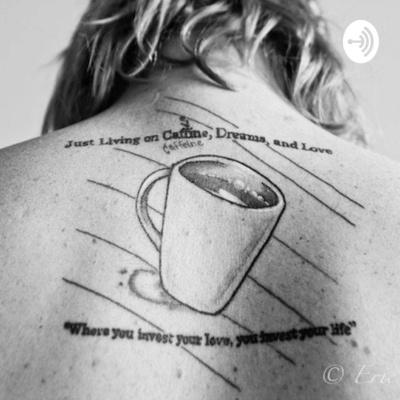 Caffeine, Dreams, & Love