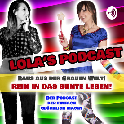 Lolas Podcast! Raus aus der grauen Welt- rein in das bunte Leben!