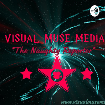 VISUAL MUSE MEDIA -The Naughty Reporter-