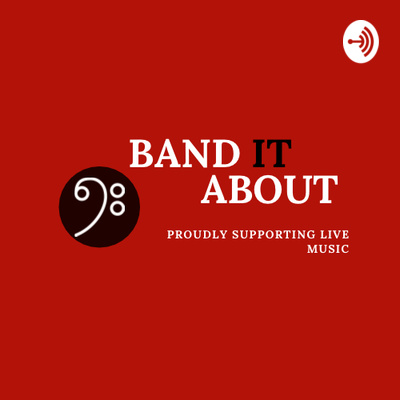 """Band It About - Proudly Supporting Live Music """"Podcast Series"""""""